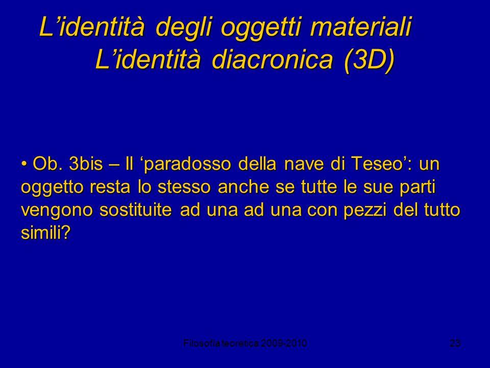 Filosofia teoretica 2009-201023 Lidentità degli oggetti materiali Lidentità diacronica (3D) Ob. 3bis – Il paradosso della nave di Teseo: un oggetto re