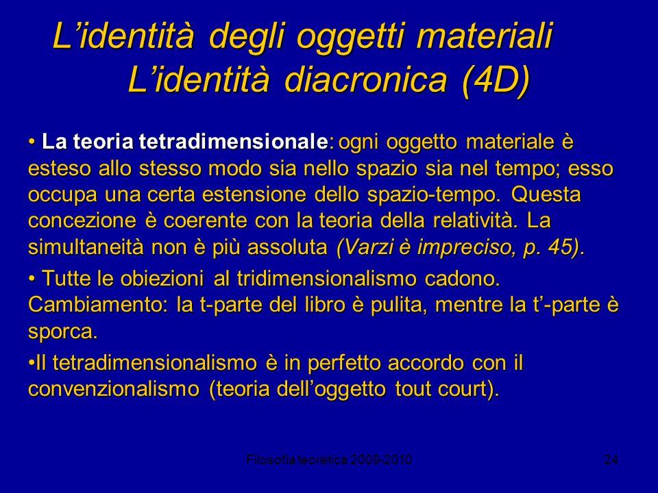 Filosofia teoretica 2009-201024 Lidentità degli oggetti materiali Lidentità diacronica (4D) La teoria tetradimensionale: ogni oggetto materiale è este