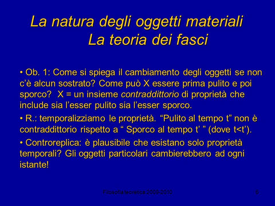 Filosofia teoretica 2009-20106 La natura degli oggetti materiali La teoria dei fasci Ob. 1: Come si spiega il cambiamento degli oggetti se non cè alcu