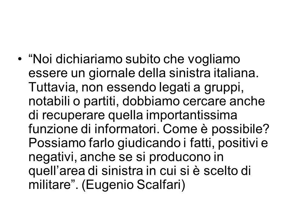 Noi dichiariamo subito che vogliamo essere un giornale della sinistra italiana.