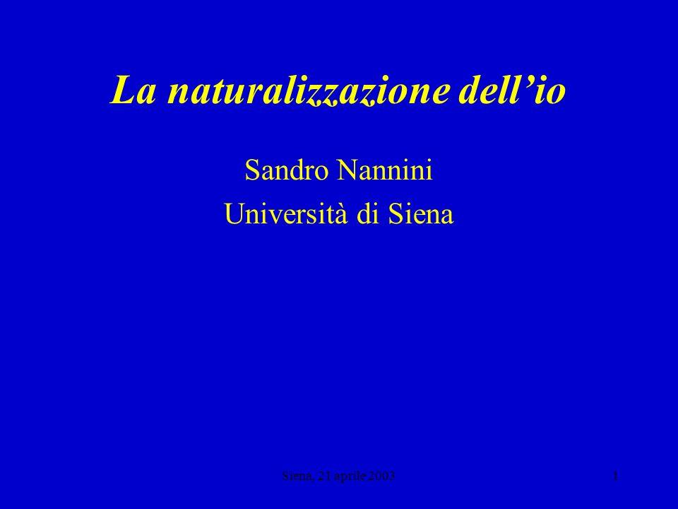Siena, 21 aprile 20031 La naturalizzazione dellio Sandro Nannini Università di Siena
