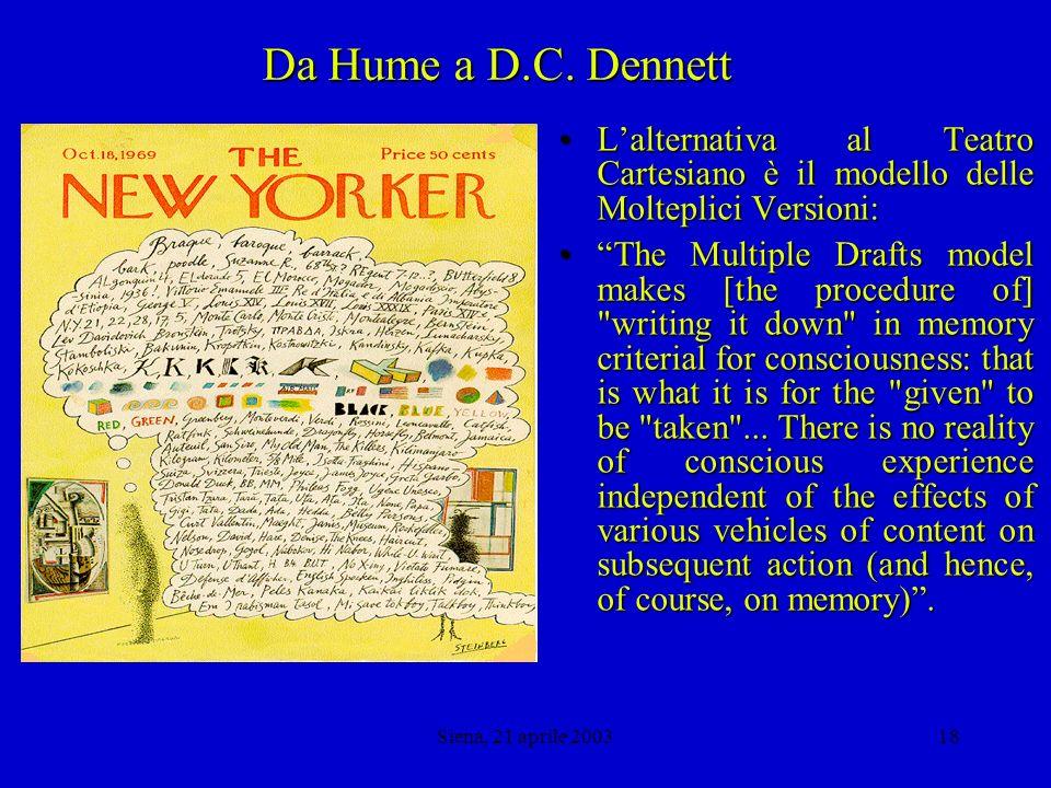 Siena, 21 aprile 200317 Da Hume a D.C. Dennett Le Molteplici Versioni