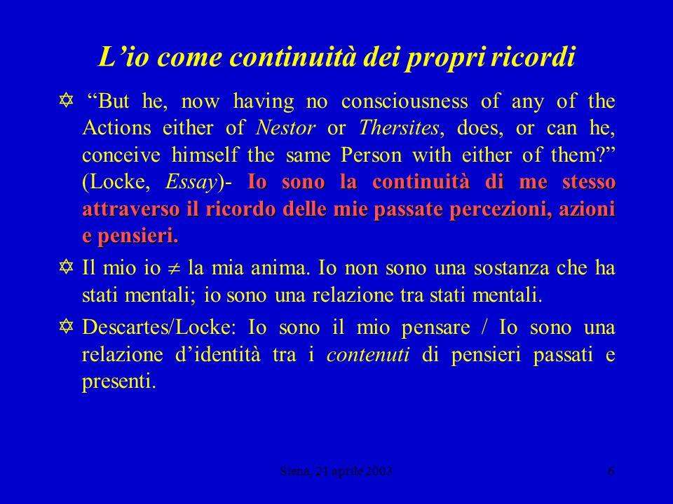 Siena, 21 aprile 20035 Mente/stati mentali = sostanza/accidenti Il Cogito della Seconda Meditazione : Principio implicito: Se un giudizio è vero, allora lidea che funge da soggetto di tale giudizio non può essere (materialmente) falsa.