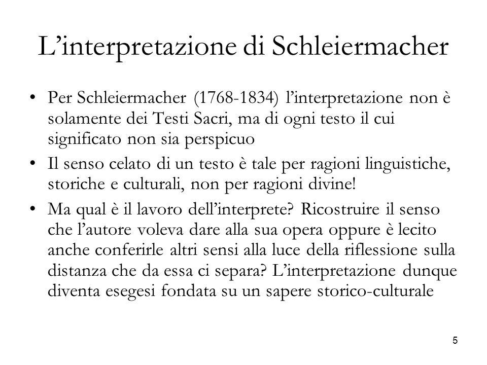 5 Linterpretazione di Schleiermacher Per Schleiermacher (1768-1834) linterpretazione non è solamente dei Testi Sacri, ma di ogni testo il cui signific