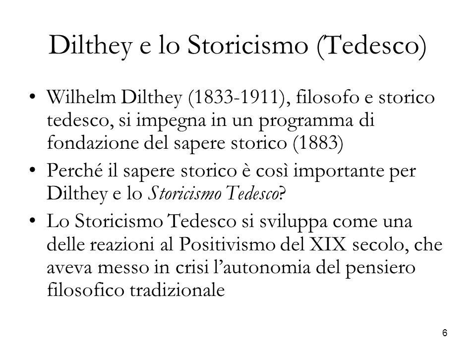 6 Dilthey e lo Storicismo (Tedesco) Wilhelm Dilthey (1833-1911), filosofo e storico tedesco, si impegna in un programma di fondazione del sapere stori