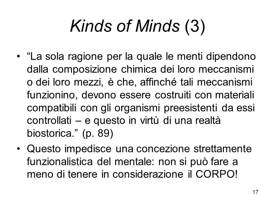 17 Kinds of Minds (3) La sola ragione per la quale le menti dipendono dalla composizione chimica dei loro meccanismi o dei loro mezzi, è che, affinché tali meccanismi funzionino, devono essere costruiti con materiali compatibili con gli organismi preesistenti da essi controllati – e questo in virtù di una realtà biostorica.