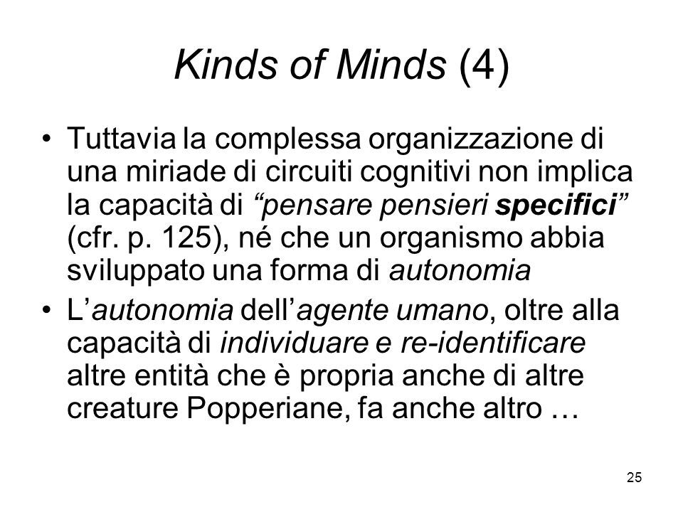 25 Kinds of Minds (4) Tuttavia la complessa organizzazione di una miriade di circuiti cognitivi non implica la capacità di pensare pensieri specifici (cfr.