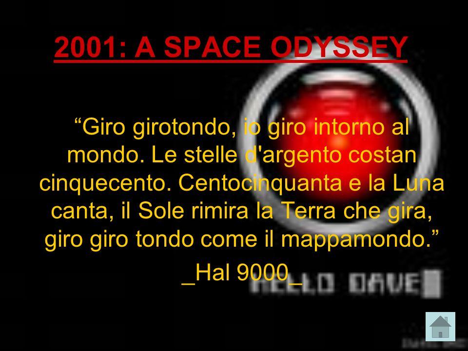 2001: A SPACE ODYSSEY Giro girotondo, io giro intorno al mondo. Le stelle d'argento costan cinquecento. Centocinquanta e la Luna canta, il Sole rimira