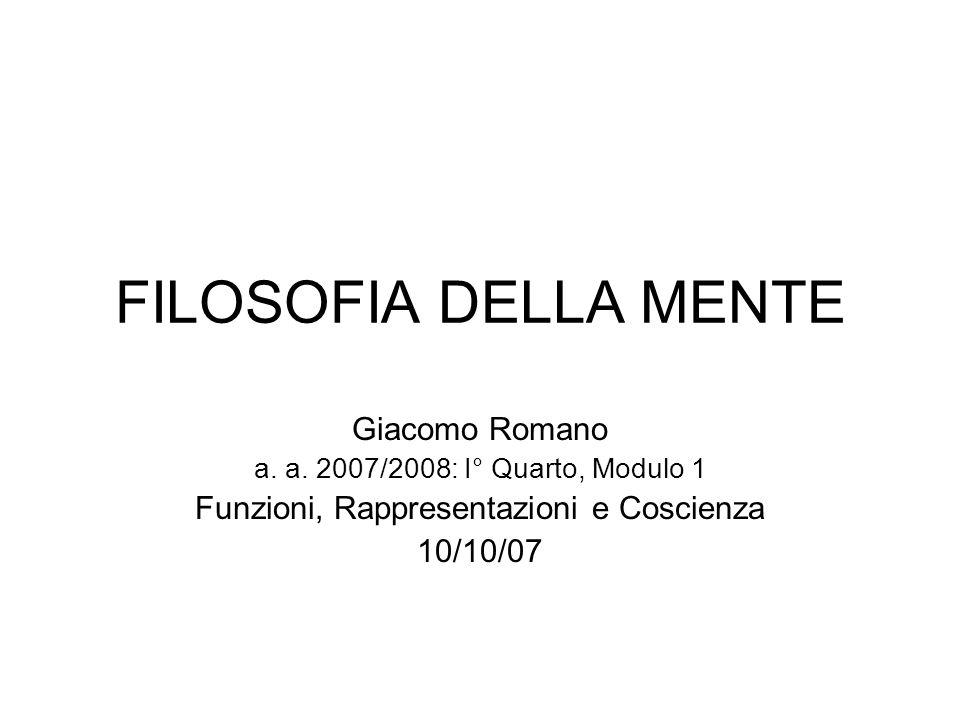 FILOSOFIA DELLA MENTE Giacomo Romano a. a. 2007/2008: I° Quarto, Modulo 1 Funzioni, Rappresentazioni e Coscienza 10/10/07