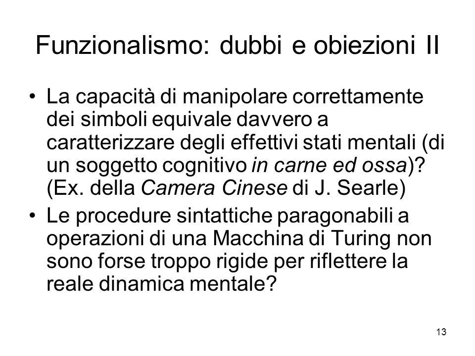 13 Funzionalismo: dubbi e obiezioni II La capacità di manipolare correttamente dei simboli equivale davvero a caratterizzare degli effettivi stati men