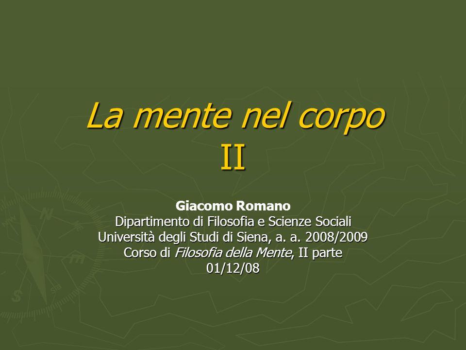 La mente nel corpo II Giacomo Romano Dipartimento di Filosofia e Scienze Sociali Università degli Studi di Siena, a.