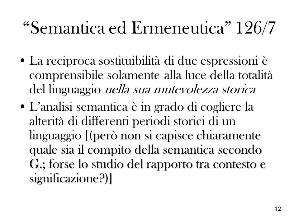 12 Semantica ed Ermeneutica 126/7 La reciproca sostituibilità di due espressioni è comprensibile solamente alla luce della totalità del linguaggio nel
