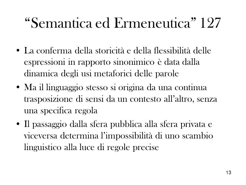 13 Semantica ed Ermeneutica 127 La conferma della storicità e della flessibilità delle espressioni in rapporto sinonimico è data dalla dinamica degli