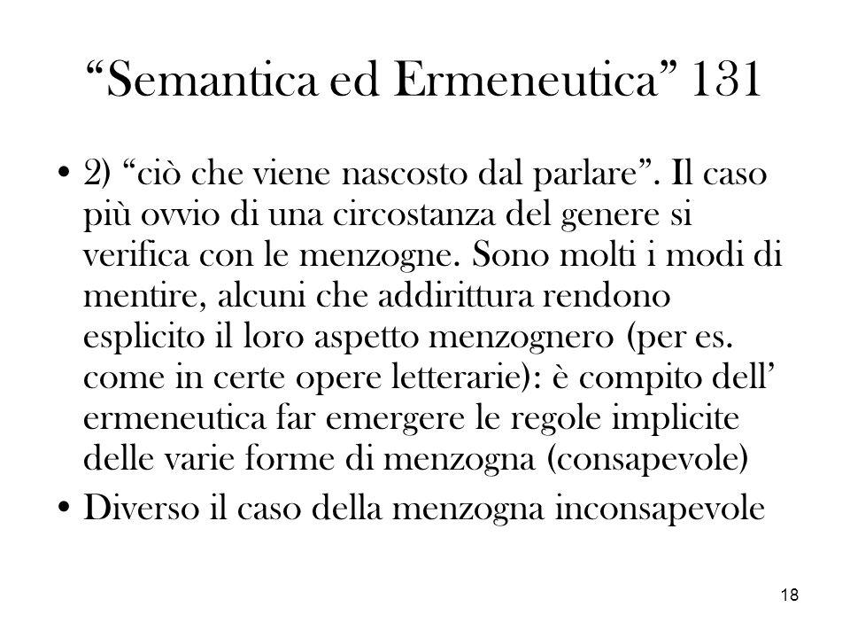 18 Semantica ed Ermeneutica 131 2) ciò che viene nascosto dal parlare. Il caso più ovvio di una circostanza del genere si verifica con le menzogne. So