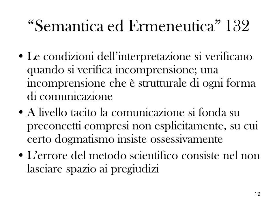 19 Semantica ed Ermeneutica 132 Le condizioni dellinterpretazione si verificano quando si verifica incomprensione; una incomprensione che è struttural