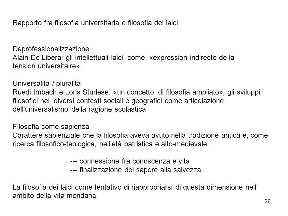 26 Rapporto fra filosofia universitaria e filosofia dei laici Deprofessionalizzazione Alain De Libera: gli intellettuali laici come «expression indire