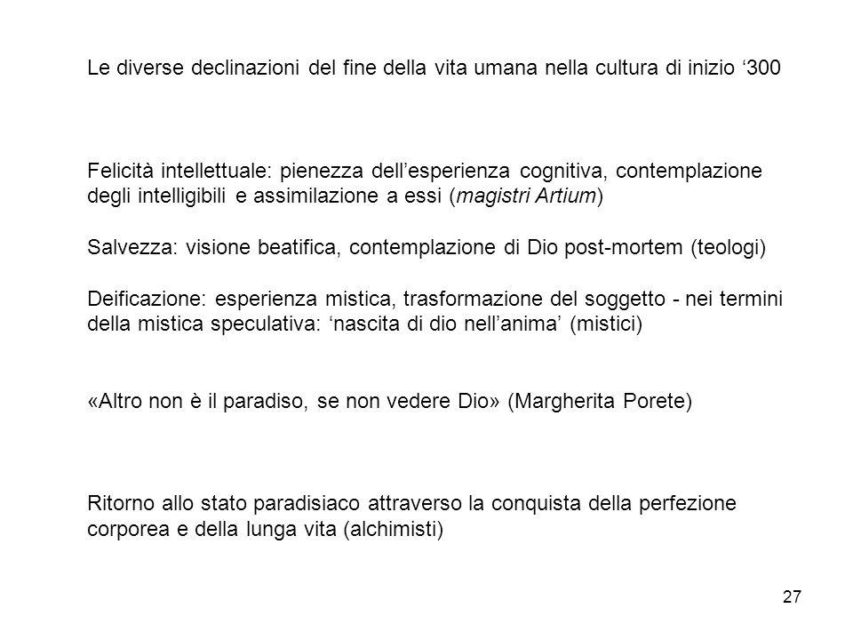 27 Le diverse declinazioni del fine della vita umana nella cultura di inizio 300 Felicità intellettuale: pienezza dellesperienza cognitiva, contemplaz