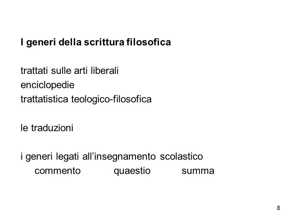 8 I generi della scrittura filosofica trattati sulle arti liberali enciclopedie trattatistica teologico-filosofica le traduzioni i generi legati allin