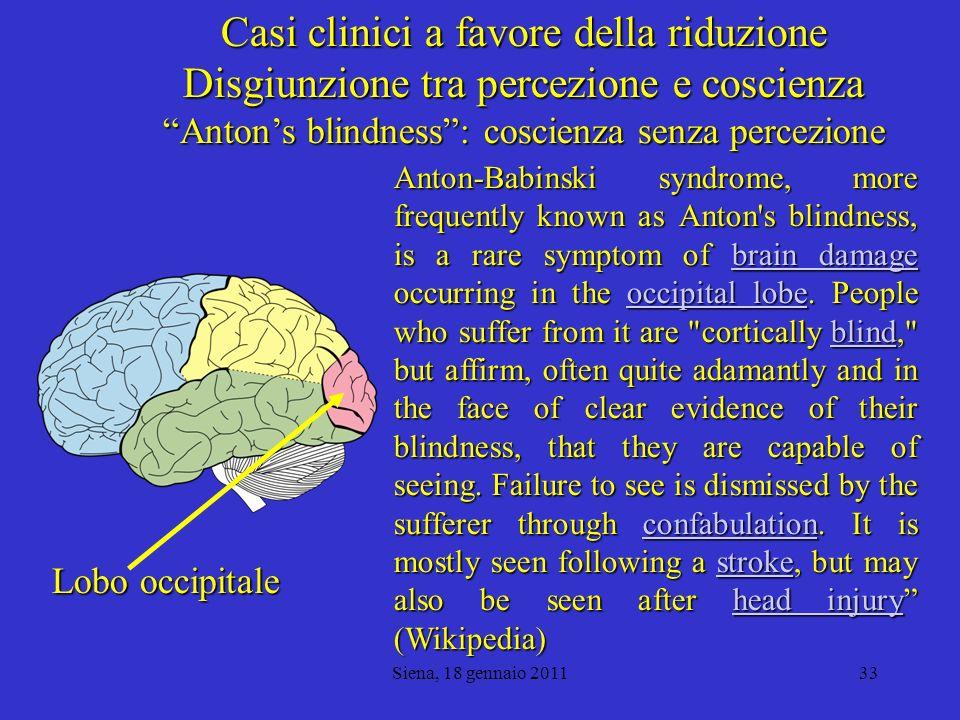 Siena, 18 gennaio 201134 Filosofia e neuroscienze Casi clinici a favore della riduzione La paziente di Y.