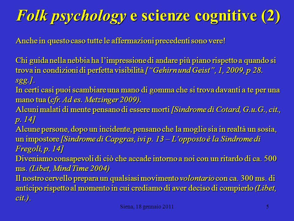 Siena, 18 gennaio 20116 Mondo fenomenico e cervello Il mondo fenomenico nel quale siamo immersi è una costruzione del nostro cervello.