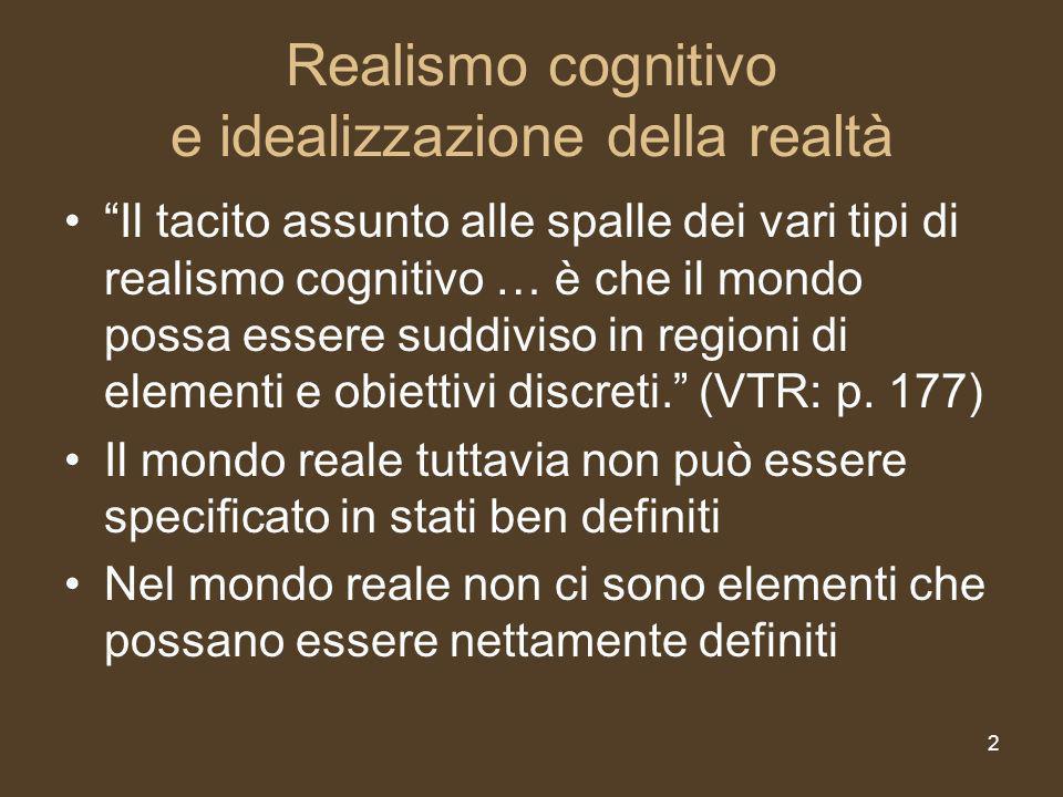 2 Realismo cognitivo e idealizzazione della realtà Il tacito assunto alle spalle dei vari tipi di realismo cognitivo … è che il mondo possa essere suddiviso in regioni di elementi e obiettivi discreti.