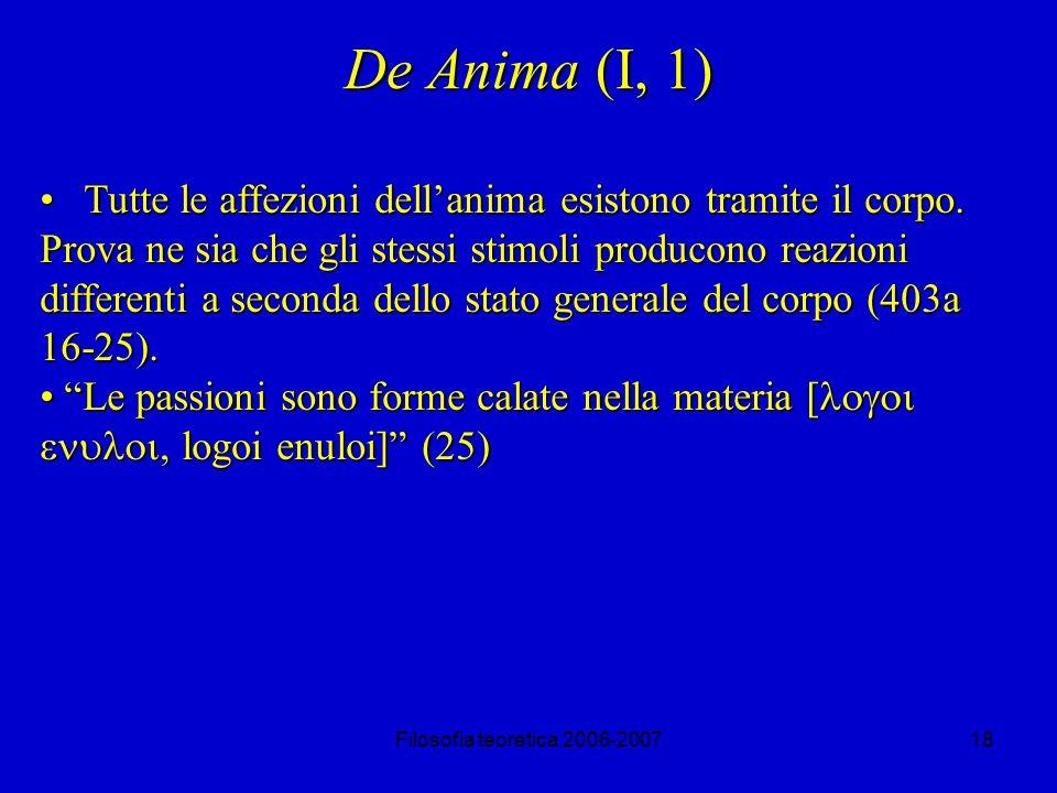 Filosofia teoretica 2006-200718 De Anima (I, 1) Tutte le affezioni dellanima esistono tramite il corpo.