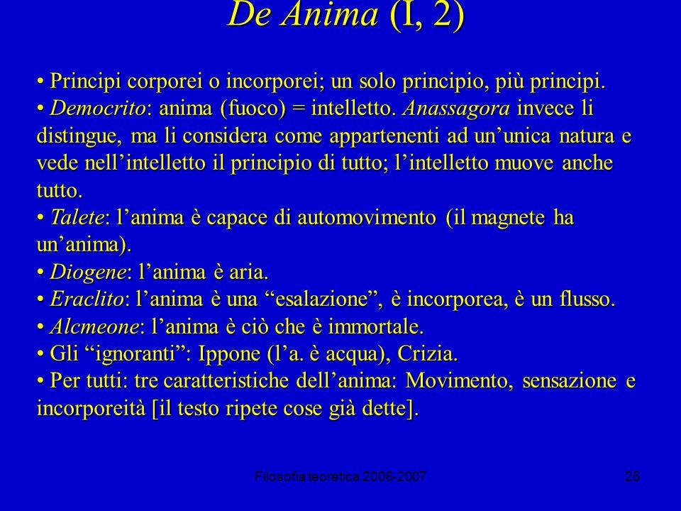 Filosofia teoretica 2006-200725 De Anima (I, 2) Principi corporei o incorporei; un solo principio, più principi.