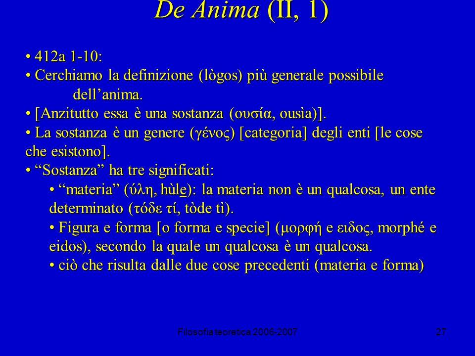 Filosofia teoretica 2006-200727 De Anima (II, 1) 412a 1-10: 412a 1-10: Cerchiamo la definizione (lògos) più generale possibile dellanima.