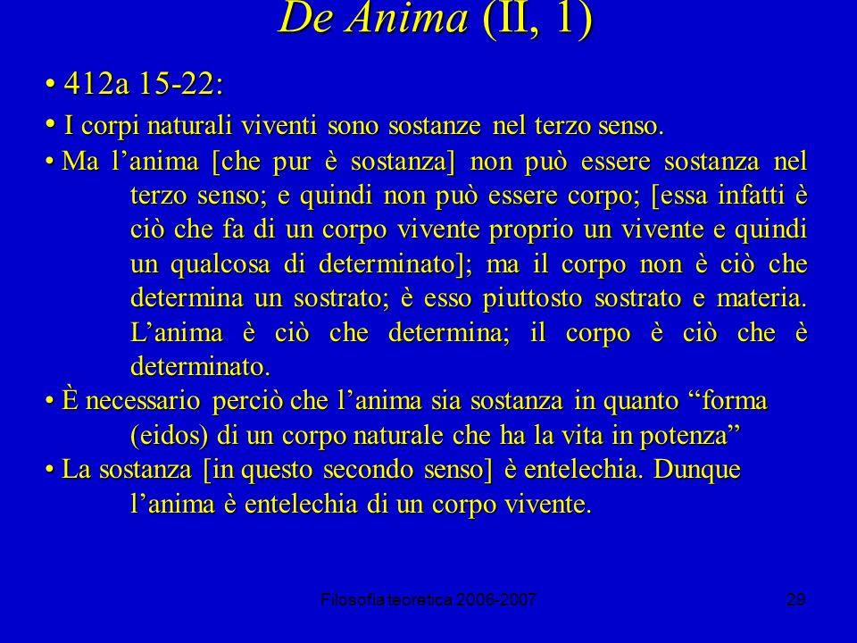 Filosofia teoretica 2006-200729 De Anima (II, 1) 412a 15-22: 412a 15-22: I corpi naturali viventi sono sostanze nel terzo senso.