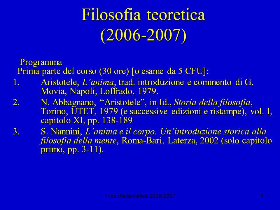 Filosofia teoretica 2006-20073 Filosofia teoretica (2006-2007) Programma Prima parte del corso (30 ore) [o esame da 5 CFU]: 1.