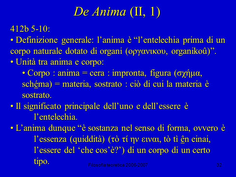 Filosofia teoretica 2006-200732 De Anima (II, 1) 412b 5-10: Definizione generale: lanima è lentelechia prima di un corpo naturale dotato di organi (οργανικου, organikoû).