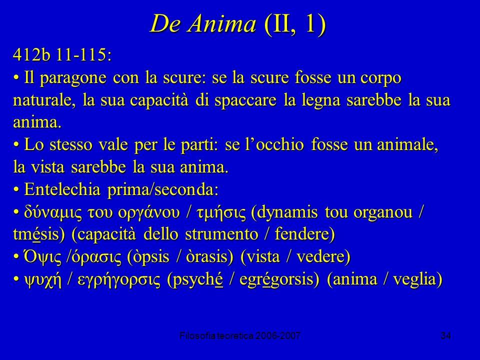 Filosofia teoretica 2006-200734 De Anima (II, 1) 412b 11-115: Il paragone con la scure: se la scure fosse un corpo naturale, la sua capacità di spaccare la legna sarebbe la sua anima.