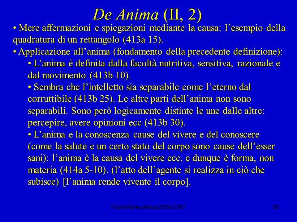 Filosofia teoretica 2006-200736 De Anima (II, 2) Mere affermazioni e spiegazioni mediante la causa: lesempio della quadratura di un rettangolo (413a 15).