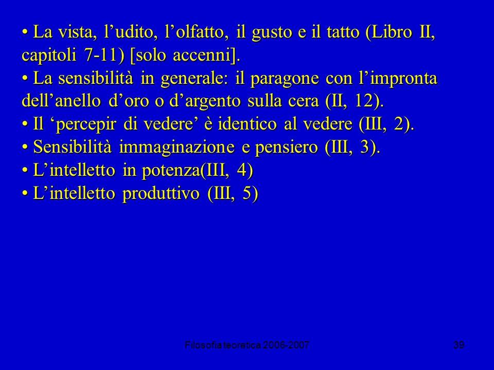 Filosofia teoretica 2006-200739 La vista, ludito, lolfatto, il gusto e il tatto (Libro II, capitoli 7-11) [solo accenni].