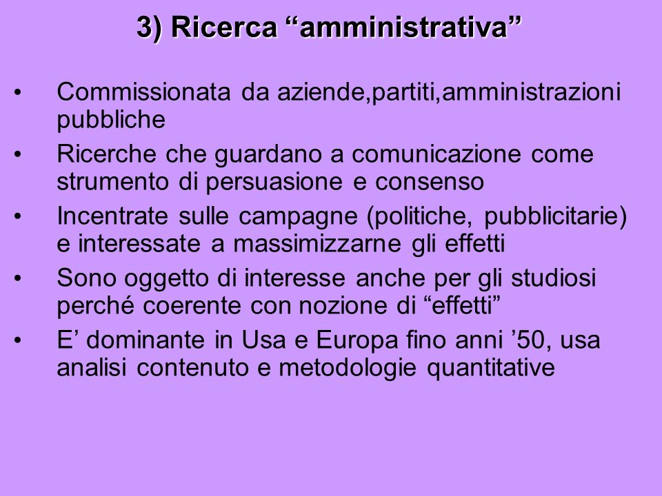 3) Ricerca amministrativa Commissionata da aziende,partiti,amministrazioni pubbliche Ricerche che guardano a comunicazione come strumento di persuasio