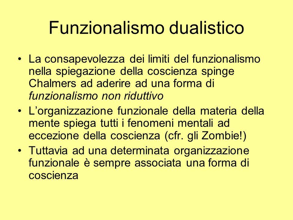 Funzionalismo dualistico La consapevolezza dei limiti del funzionalismo nella spiegazione della coscienza spinge Chalmers ad aderire ad una forma di f