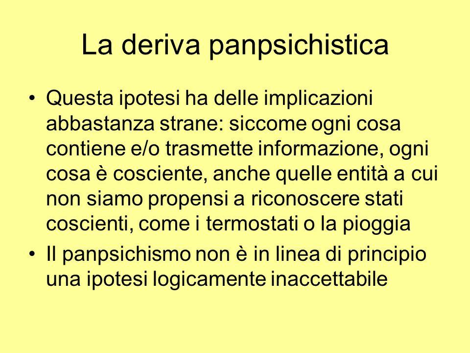 La deriva panpsichistica Questa ipotesi ha delle implicazioni abbastanza strane: siccome ogni cosa contiene e/o trasmette informazione, ogni cosa è co
