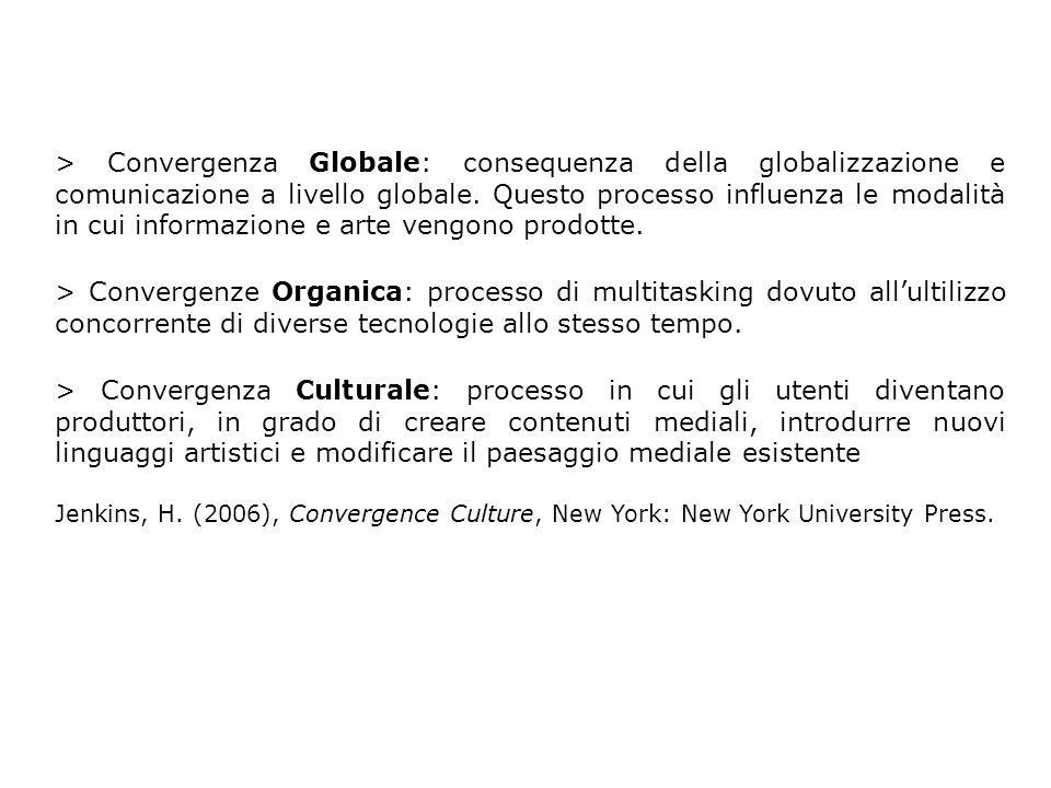 > Convergenza Globale: consequenza della globalizzazione e comunicazione a livello globale.