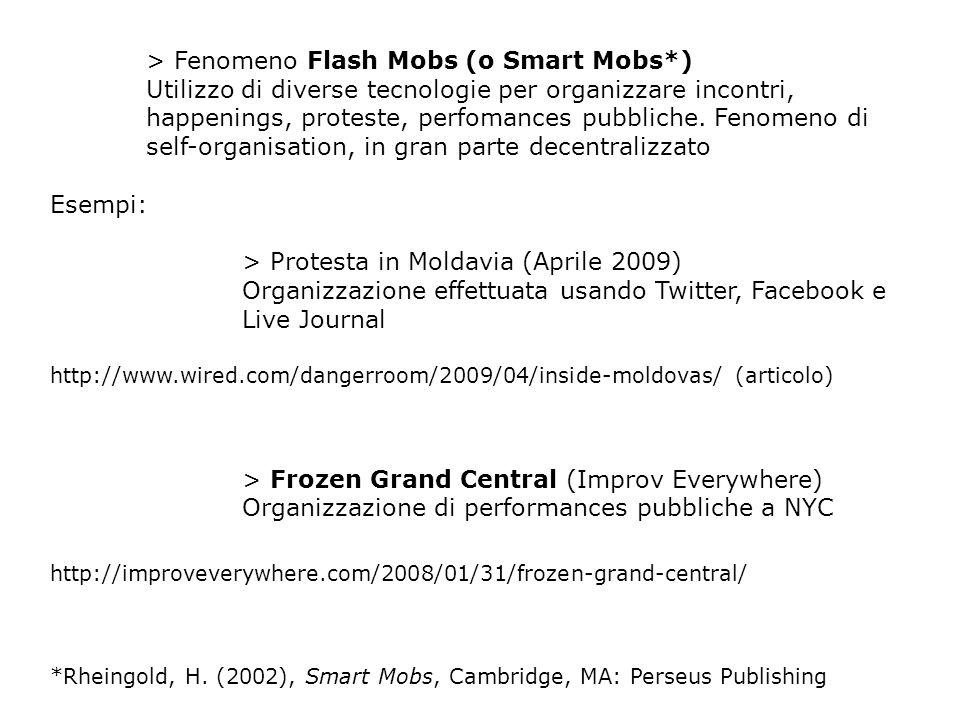 > Fenomeno Flash Mobs (o Smart Mobs*) Utilizzo di diverse tecnologie per organizzare incontri, happenings, proteste, perfomances pubbliche.