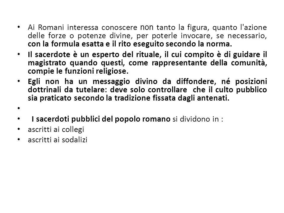 Ai Romani interessa conoscere non tanto la figura, quanto l'azione delle forze o potenze divine, per poterle invocare, se necessario, con la formula e