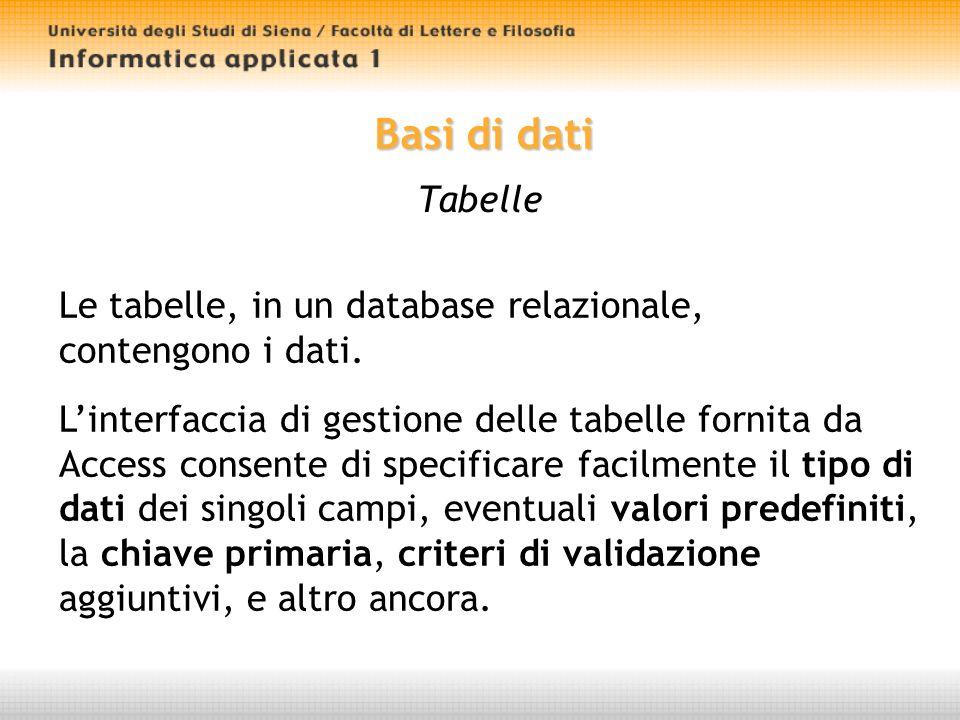 Basi di dati Tabelle Le tabelle, in un database relazionale, contengono i dati.