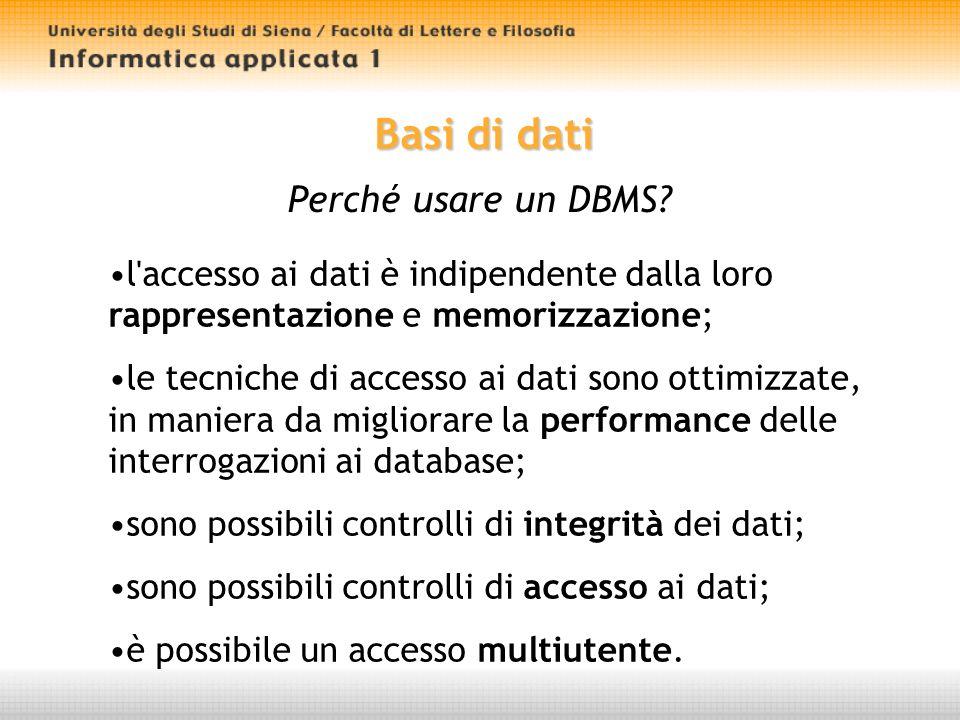 Basi di dati Modelli di dati Una base di dati, per essere di qualche utilità, deve necessariamente avere una struttura, un modello di organizzazione.