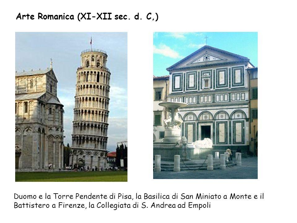 Arte Romanica (XI-XII sec. d. C,) Duomo e la Torre Pendente di Pisa, la Basilica di San Miniato a Monte e il Battistero a Firenze, la Collegiata di S.