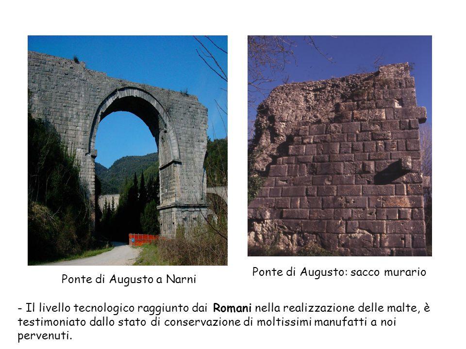 - Il livello tecnologico raggiunto dai Romani nella realizzazione delle malte, è testimoniato dallo stato di conservazione di moltissimi manufatti a n