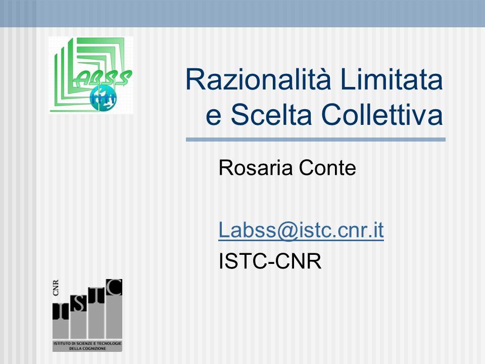 Razionalità Limitata e Scelta Collettiva Rosaria Conte Labss@istc.cnr.it ISTC-CNR