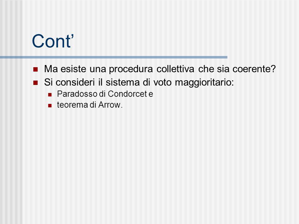 Cont Ma esiste una procedura collettiva che sia coerente? Si consideri il sistema di voto maggioritario: Paradosso di Condorcet e teorema di Arrow.