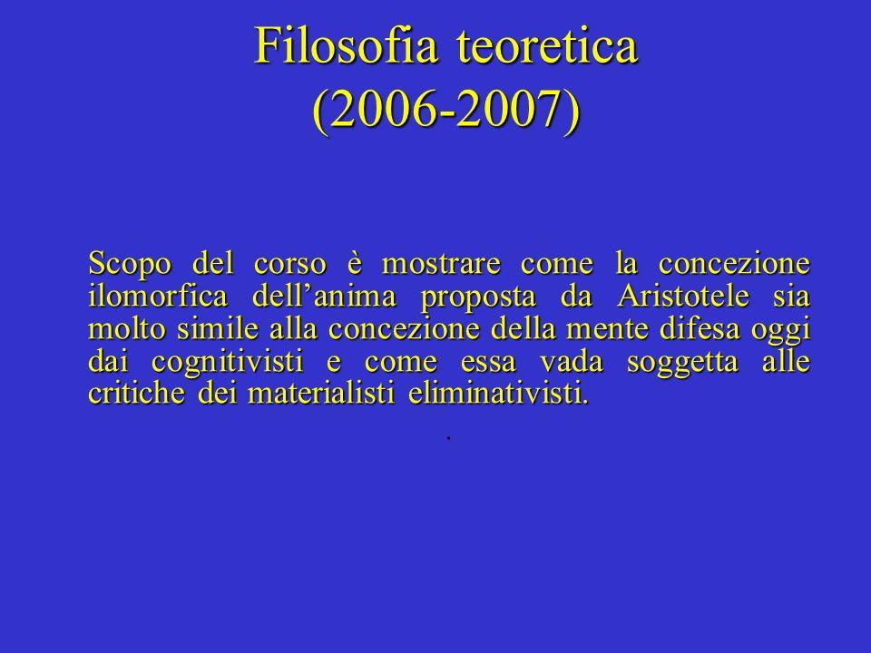 Filosofia teoretica (2006-2007) Scopo del corso è mostrare come la concezione ilomorfica dellanima proposta da Aristotele sia molto simile alla concez