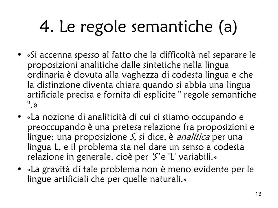 13 4. Le regole semantiche (a) «Si accenna spesso al fatto che la difficoltà nel separare le proposizioni analitiche dalle sintetiche nella lingua ord