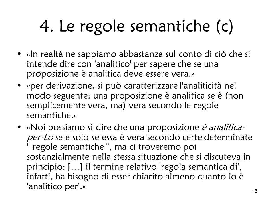15 4. Le regole semantiche (c) «In realtà ne sappiamo abbastanza sul conto di ciò che si intende dire con 'analitico' per sapere che se una proposizio