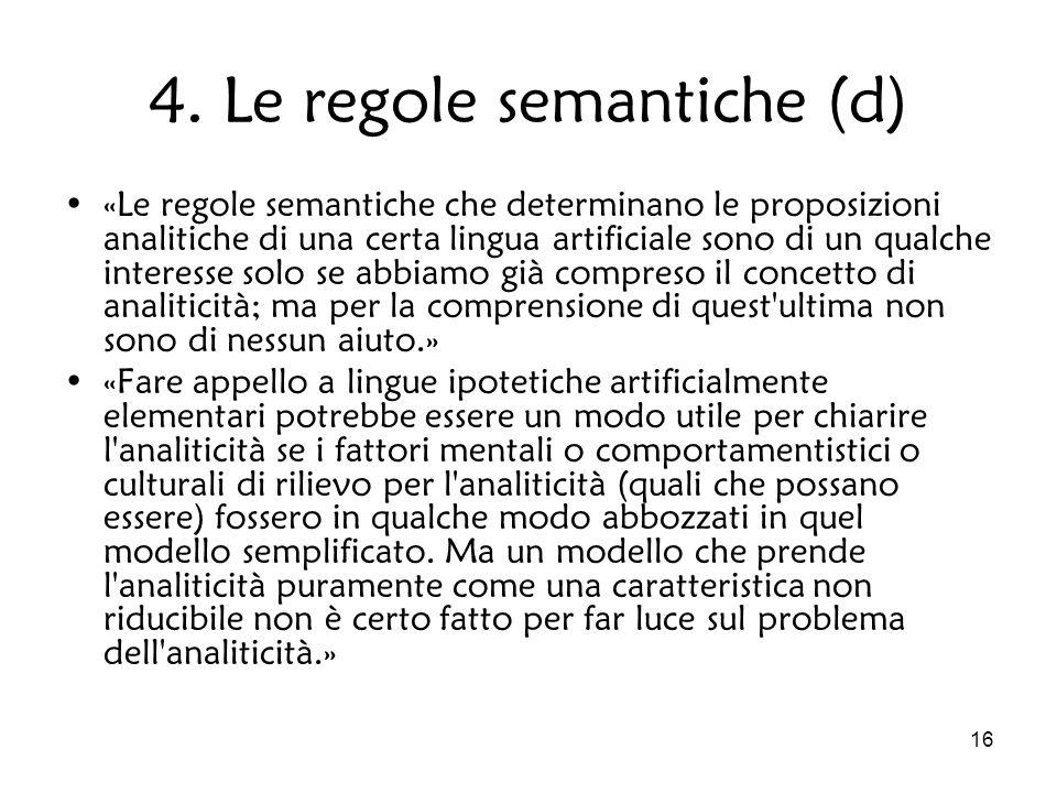 16 4. Le regole semantiche (d) «Le regole semantiche che determinano le proposizioni analitiche di una certa lingua artificiale sono di un qualche int